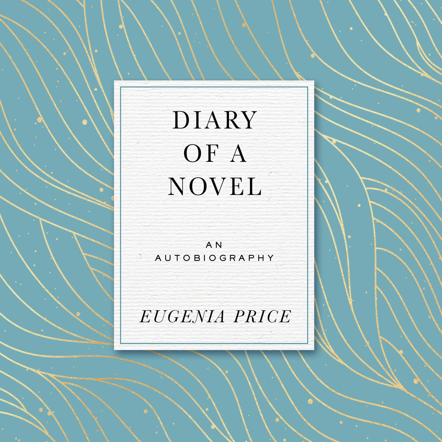 Diary of a Novel: The Story of Writing Margarets story Audiobook, by Eugenia Price