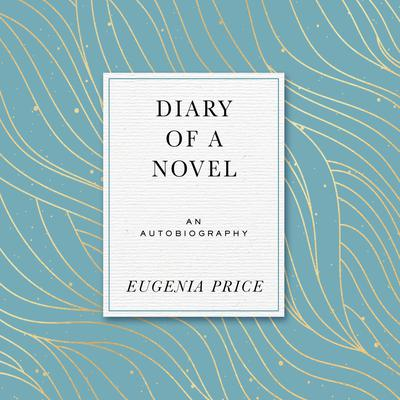 Diary of a Novel: The Story of Writing Margaret's story Audiobook, by Eugenia Price
