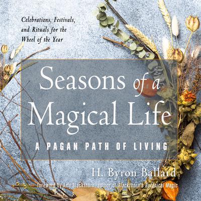 Seasons of a Magical Life: A Pagan Path of Living Audiobook, by H. Byron Ballard