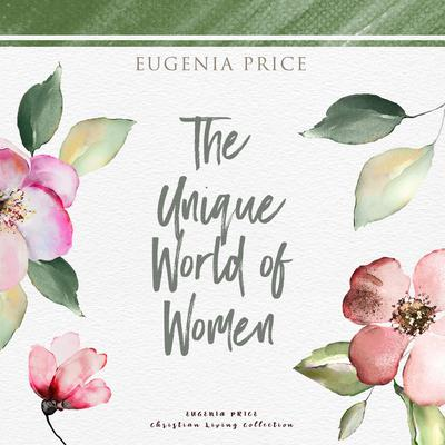 The Unique World of Women Audiobook, by Eugenia Price