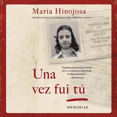 Una vez fui tú (Once I Was You Spanish Edition): Memorias Audiobook, by Maria Hinojosa