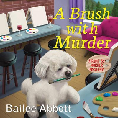 A Brush with Murder: A Paint by Murder Mystery Audiobook, by Bailee Abbott