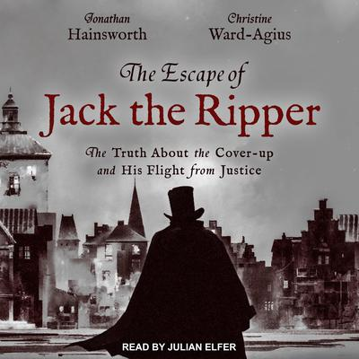 The Escape of Jack the Ripper: The Truth About the Cover-up and His Flight from Justice Audiobook, by
