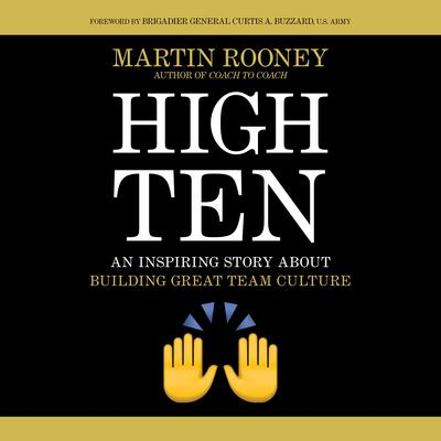 High Ten: An Inspiring Story About Building Great Team Culture Audiobook, by Martin Rooney
