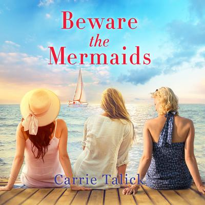 Beware the Mermaids Audiobook, by Carrie Talick