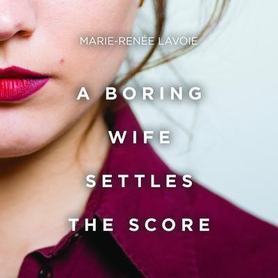 A Boring Wife Settles the Score Audiobook, by Marie-Renée Lavoie