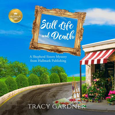 Still Life and Death: A Shepherd Sisters Mystery from Hallmark Publishing Audiobook, by Hallmark Publishing