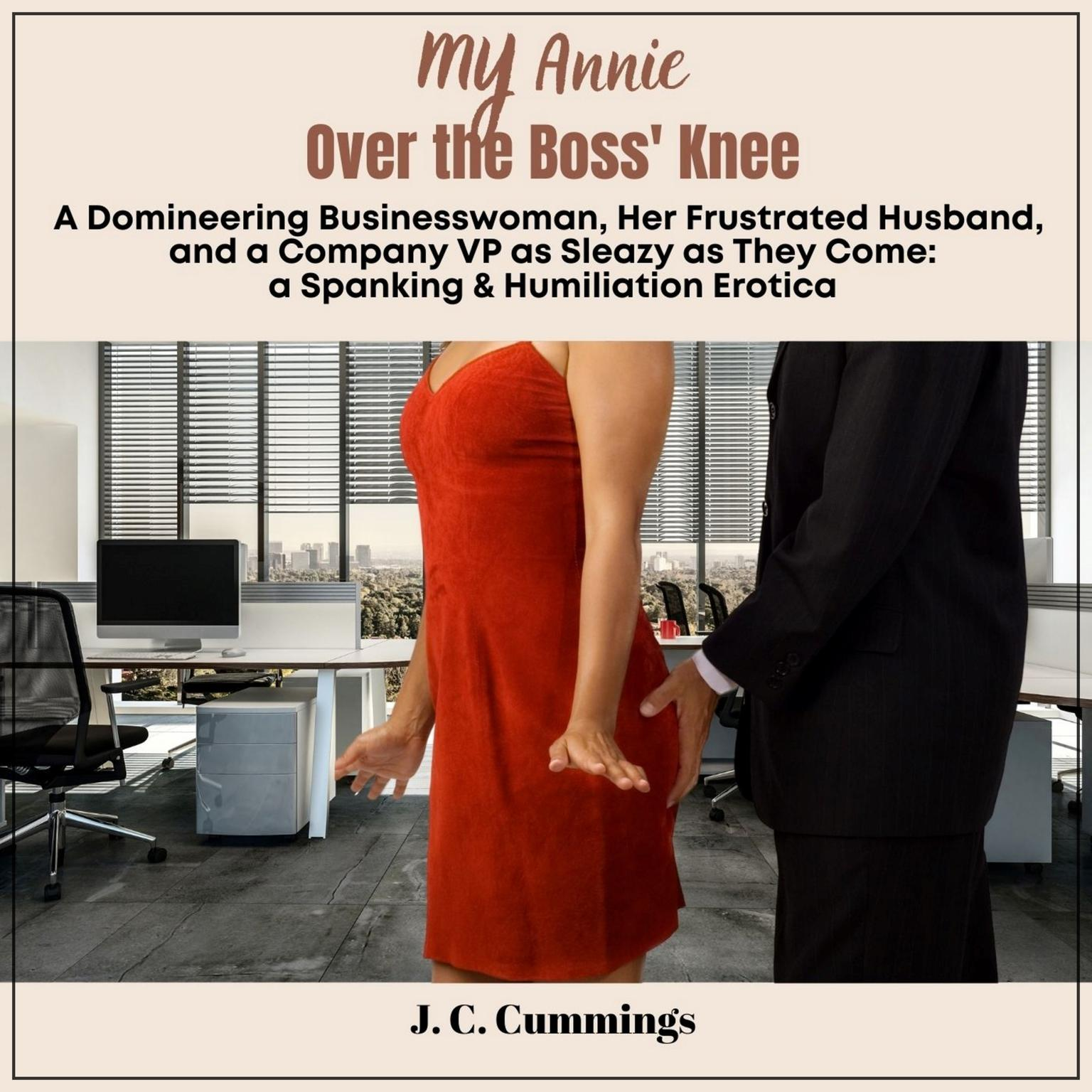 My Annie--Over the Boss Knee: A Domineering Businesswoman, Her Frustrated Husband, and a Company VP as Sleazy as They Come: Spanking & Humiliation Erotica Audiobook, by J.C. Cummings