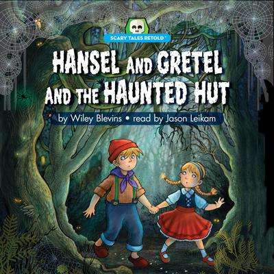 Hansel and Gretel and the Haunted Hut: Scary Tales Retold Audiobook, by