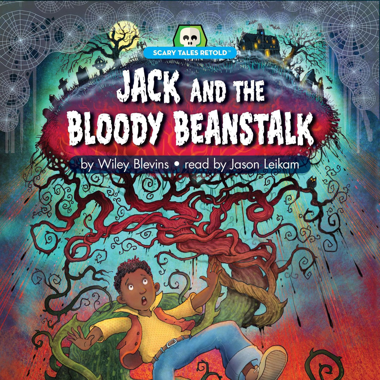 Jack and the Bloody Beanstalk: Scary Tales Retold Audiobook, by Wiley Blevins