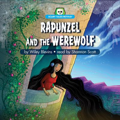 Rapunzel and the Werewolf: Scary Tales Retold Audiobook, by