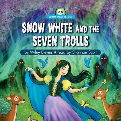 Snow White and the Seven Trolls: Scary Tales Retold Audiobook, by