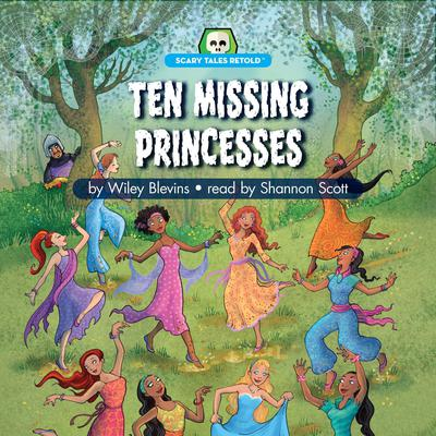 Ten Missing Princesses: Scary Tales Retold Audiobook, by