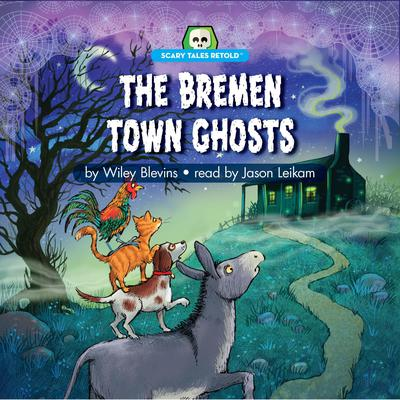 The Bremen Town Ghosts: Scary Tales Retold Audiobook, by