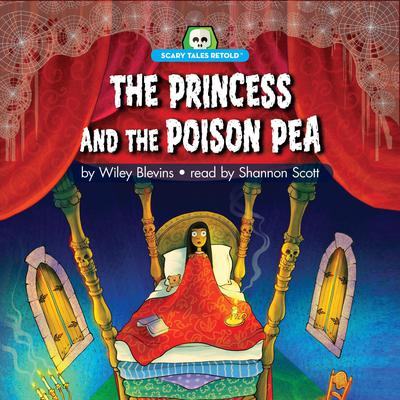 The Princess and the Poison Pea: Scary Tales Retold Audiobook, by