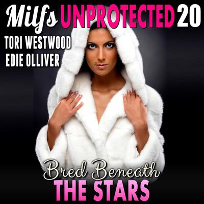 Bred Beneath The Stars: Milfs Unprotected 20 (Breeding Erotica) Audiobook, by Tori Westwood