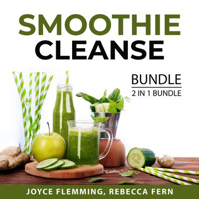 Smoothie Cleanse Bundle, 2 in 1 Bundle: Healthy Smoothie Bible and Cleanse To Heal Audiobook, by Joyce Flemming