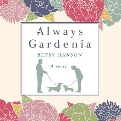 Always Gardenia: A Novel Audiobook, by Betsy Hanson