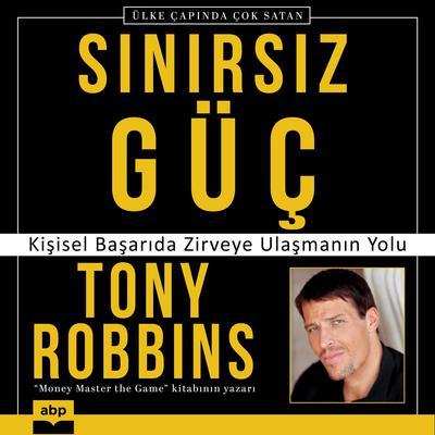 Sınırsız Güç: Kişisel Başarıda Zirveye Ulaşmanın Yolu Audiobook, by Tony Robbins