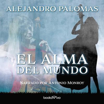 El alma del mundo (The Worlds Soul) Audiobook, by Alejandro Palomas