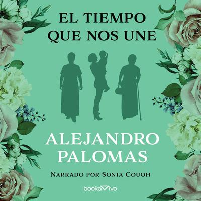El tiempo que nos une (The Time that Unites Us) Audiobook, by Alejandro Palomas