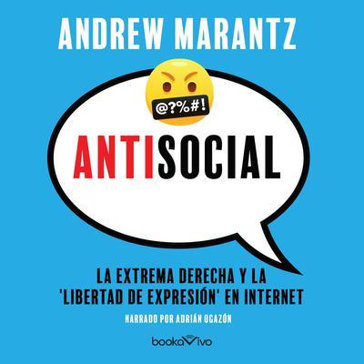Antisocial: Fanaticos de internet, tecno-utopicos y el secuestro de la conversacion estadounidense (Online Extremists, Techno-Utopians, and the Hijacking of the American Conversation) Audiobook, by Andrew Marantz