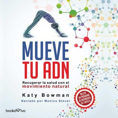 Mueve tu Adn (Move Your DNA): Recuperar la salud con el movimiento natural (Restore Your Health through Natural Movement) Audiobook, by Katy Bowman
