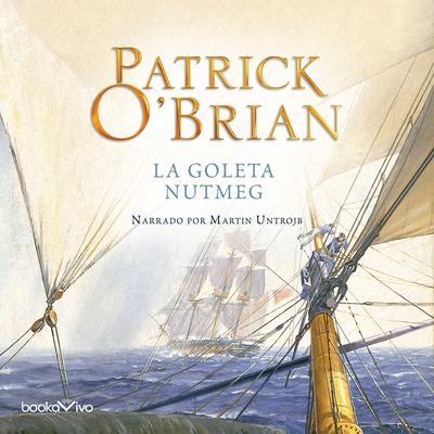 La Goleta Nutmeg (The Nutmeg of Consolation) Audiobook, by Patrick O'Brian