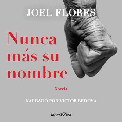 Nunca mas su nombre (Nameless) Audiobook, by Joel Flores