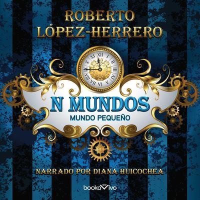 N mundos (N Worlds): Mundo pequeno (Small World) Audiobook, by Roberto Lopez-Herrero