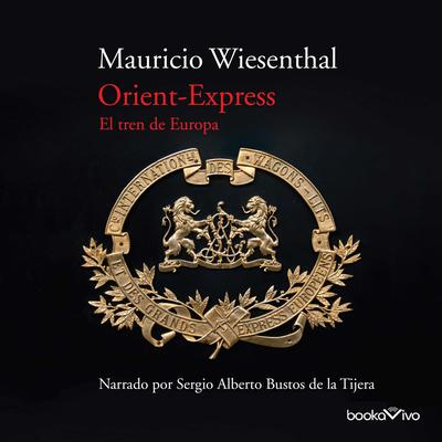 Orient-Express: El tren de Europa (The Train of Europe) Audiobook, by Mauricio Wiesenthal