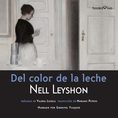 Del color de la leche (The Color of Milk) Audiobook, by Nell Leyshon