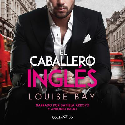 El Caballero Ingles (The English Knight) Audiobook, by Louise Bay