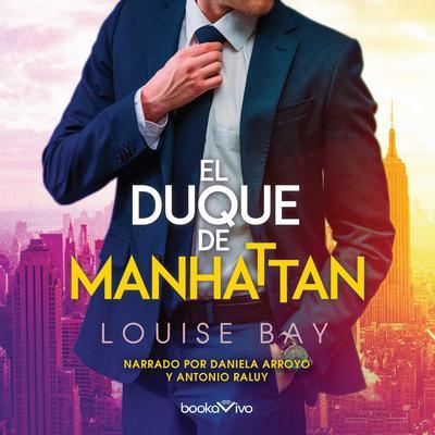 El duque de Manhattan (Duke of Manhattan) Audiobook, by Louise Bay