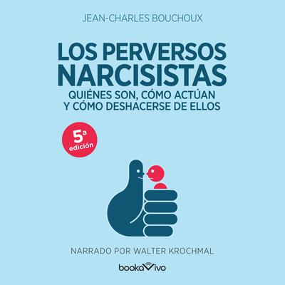 Los perversos narcisistas (The Perverse Narcissists) Audiobook, by Jean-Charles Bouchoux