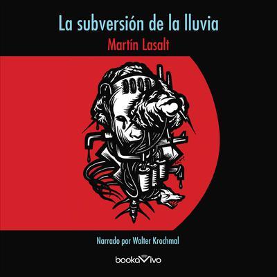 La subversión de la lluvia (The Subversion of the Rain) Audiobook, by Martin Lasalt