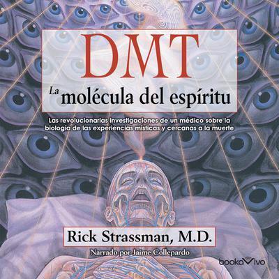 DMT: La molécula del espíritu (DMT: The Spirit Molecule): Las revolucionarias investigaciones de un medico sobre la biologia de las experiencias misticas y cercanas a la muerte Audiobook, by Rick Strassman
