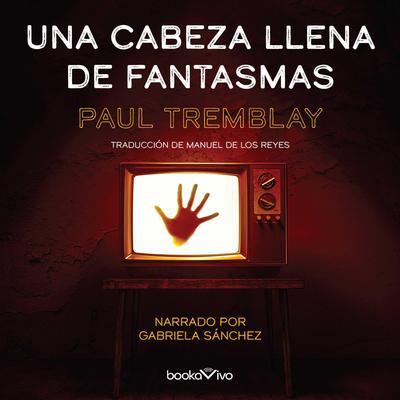 Una cabeza llena de fantasmas (A Head Full of Ghosts) Audiobook, by Paul Tremblay