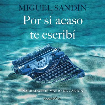 Por si acaso te escribí (Just in Case I Wrote to You) Audiobook, by Miguel Sandín