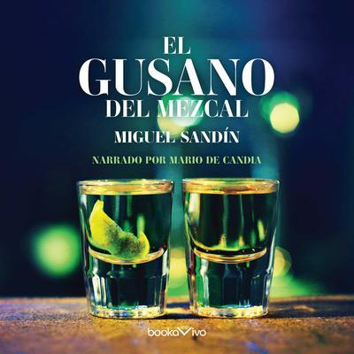 El gusano del mezcal (The Mezcal Worm) Audiobook, by Miguel Sandín