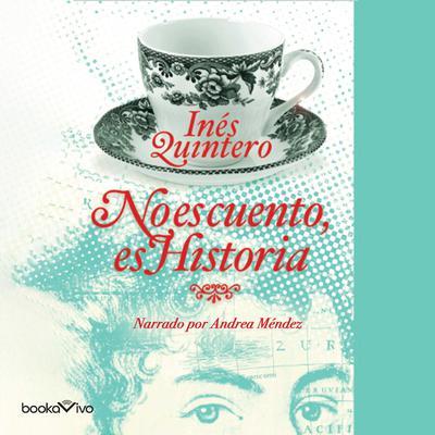 No es cuento, es Historia (Its Not Fiction, its History) Audiobook, by Ines Quintero