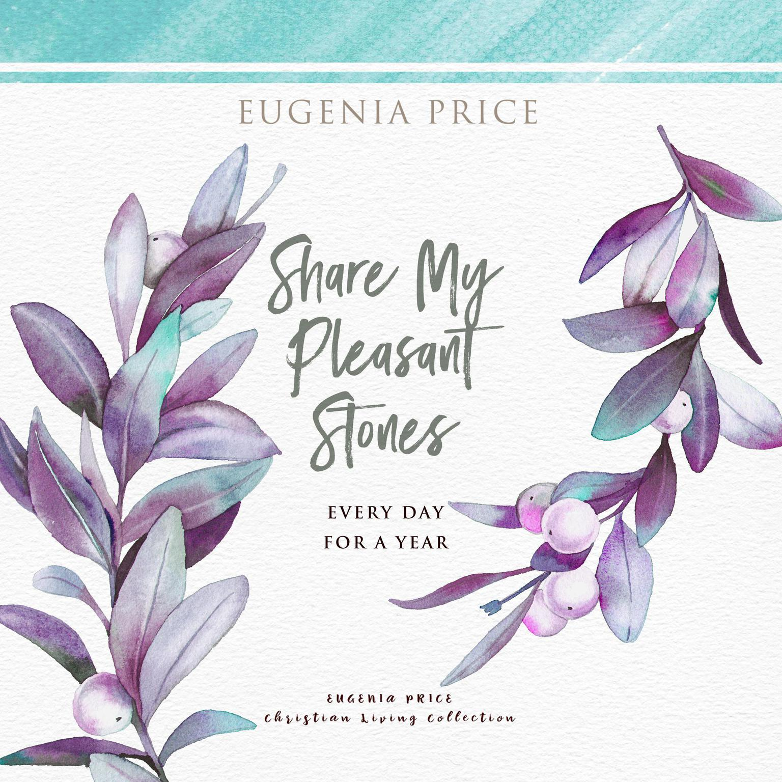 Share My Pleasant Stones: Every Day for a Year Audiobook, by Eugenia Price