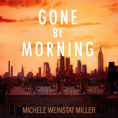 Gone By Morning Audiobook, by Michele Weinstat Miller