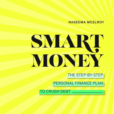 Smart Money: The Step-by-Step Personal Finance Plan to Crush Debt Audiobook, by Naseema McElroy
