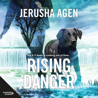 Rising Danger: A Thrilling K9 Suspense Audiobook, by Jerusha Agen