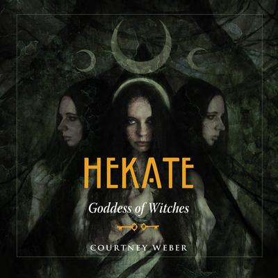 Hekate: Goddess of Witches Audiobook, by Courtney Weber