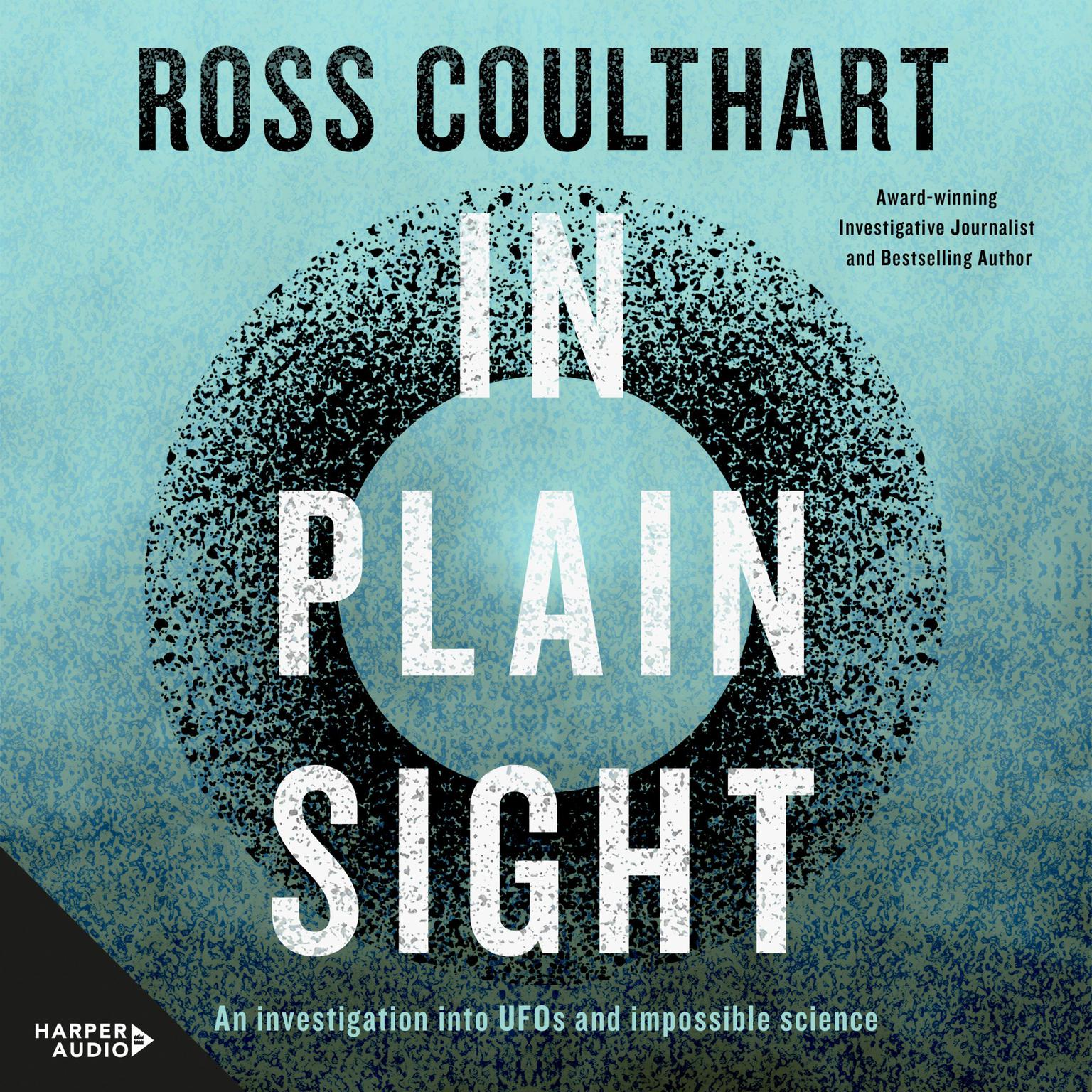 In Plain Sight: An investigation into UFOs and impossible science Audiobook, by Ross Coulthart