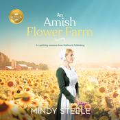 An Amish Flower Farm: An uplifting romance from Hallmark Publishing Audiobook, by Mindy Steele