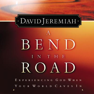 A Bend in the Road: Finding God When Your World Caves In Audiobook, by David Jeremiah