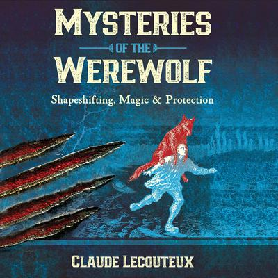 Mysteries of the Werewolf: Shapeshifting, Magic, and Protection Audiobook, by
